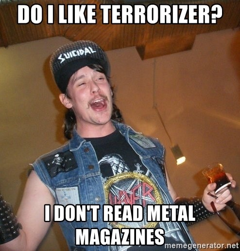 Extremely Drunk Metalhead - DO I LIKE TERRORIZER? I DON'T READ METAL MAGAZINES