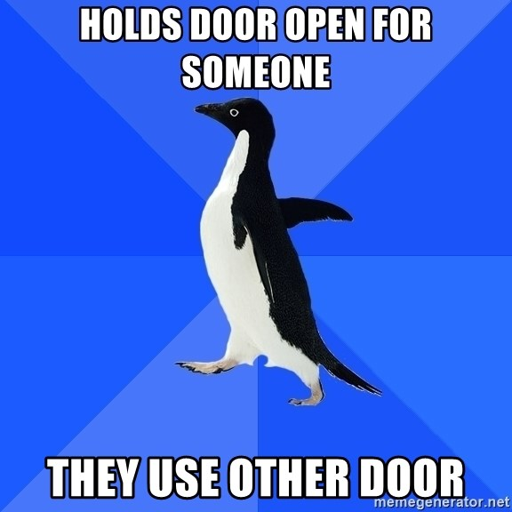 Socially Awkward Penguin - Holds door open for someone They use other door