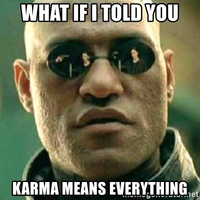 what if i told you matri - WHAT IF i told you karma means everything