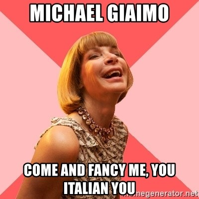 Amused Anna Wintour - MICHAEL GIAIMO COME AND FANCY ME, YOU ITALIAN YOU