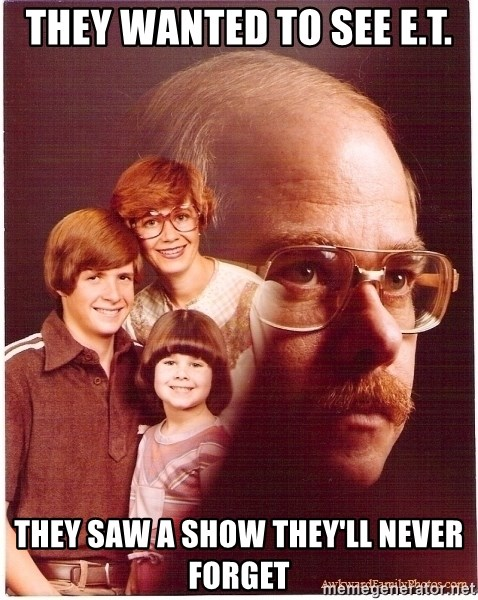 Family Man - they wanted to see e.t. they saw a show they'll never forget