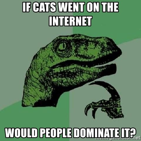 Philosoraptor - If cats went on the internet would people dominate it?