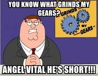 Grinds My Gears Peter Griffin - you know what grinds my gears? angel vital he's short!!!
