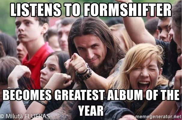 Ridiculously Photogenic Metalhead Guy - Listens to Formshifter Becomes Greatest Album of the year