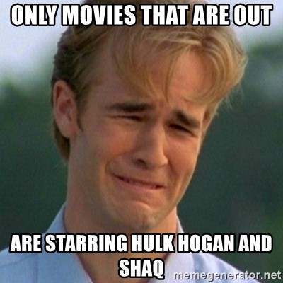 90s Problems - only movies that are out are starring hulk hogan and shaq