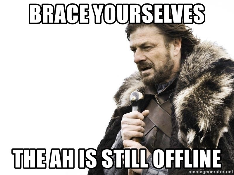 Winter is Coming - BRACE YOURSELVES THE AH IS STILL OFFLINE