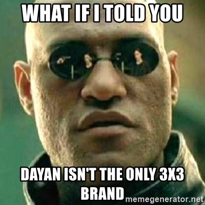 what if i told you matri - what if i told you dayan isn't the only 3x3 brand