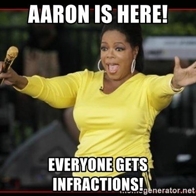 Overly-Excited Oprah!!!  - Aaron is here! Everyone gets infractions!