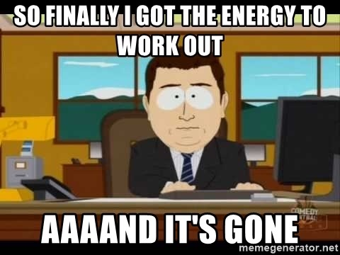 south park aand it's gone - so finally i got the energy to work out aaaand it's gone