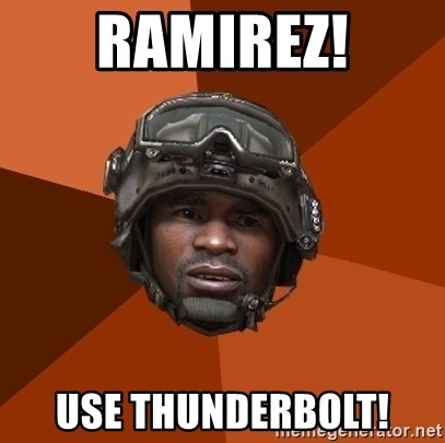 Sgt. Foley - Ramirez! Use thunderbolT!