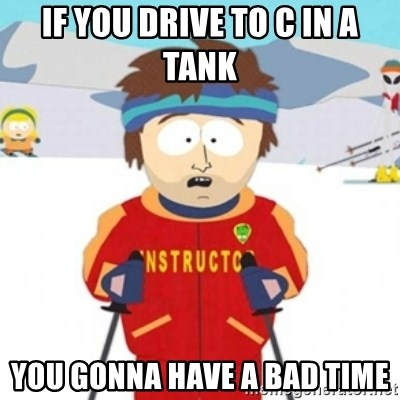 Bad time ski instructor 1 - if you drive to c in a tank you gonna have a bad time