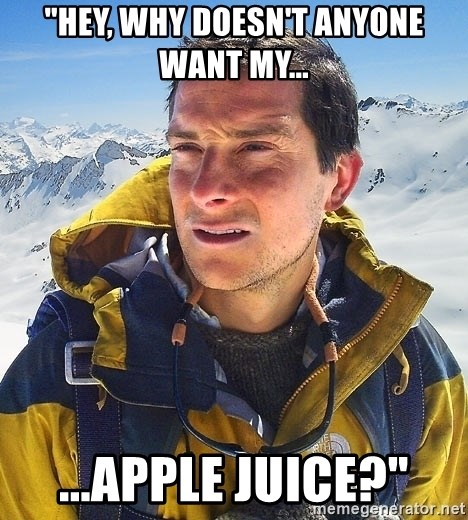 """Bear Grylls Loneliness - """"hey, why doesn't anyone want my... ...apple juice?"""""""