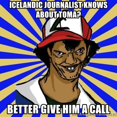 creepy ash - icelandic journalist knows about toma? better give him a call