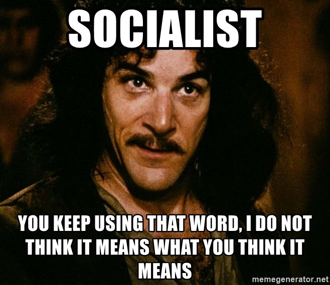 Inigo Montoya - SOCIALIST You Keep Using That Word, I Do Not Think It Means What You Think It Means