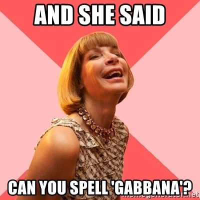 Amused Anna Wintour - and she said can you spell 'GAbbana'?