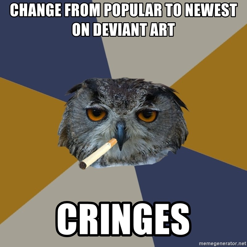 Art Student Owl - Change from Popular to Newest On Deviant art Cringes