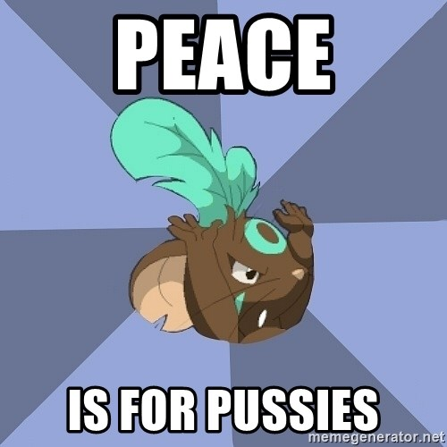 Peace Is For Pussies