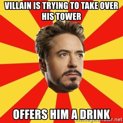 Leave it to Iron Man - Villain is trying to take over his tower Offers him a drink