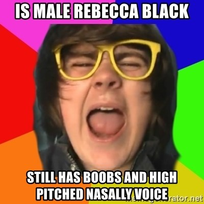 is male rebecca black still has boobs and high pitched