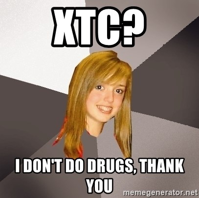 Musically Oblivious 8th Grader - xtc? I don't do drugs, thank you
