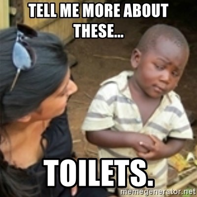 Skeptical african kid  - tell me more about these... toilets.