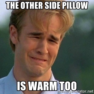 Crying Dawson - The other side pillow  Is warm too
