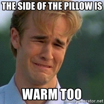 Crying Dawson - The side of the pillow is  Warm too