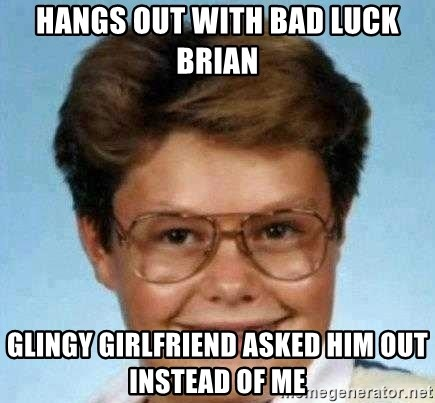 good luck larry hd - hangs out with bad luck brian glingy girlfriend asked him out instead of me