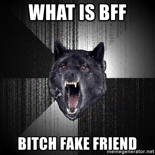 flniuydl - What is bff bitch fake friend