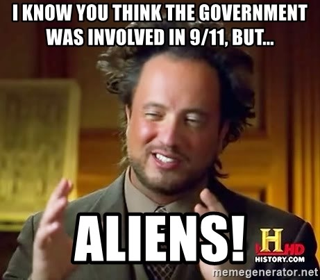 Ancient Aliens - i know you think the government was involved in 9/11, but... aliens!
