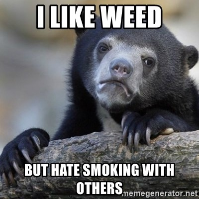 Confession Bear - I like weed But Hate smoking with others