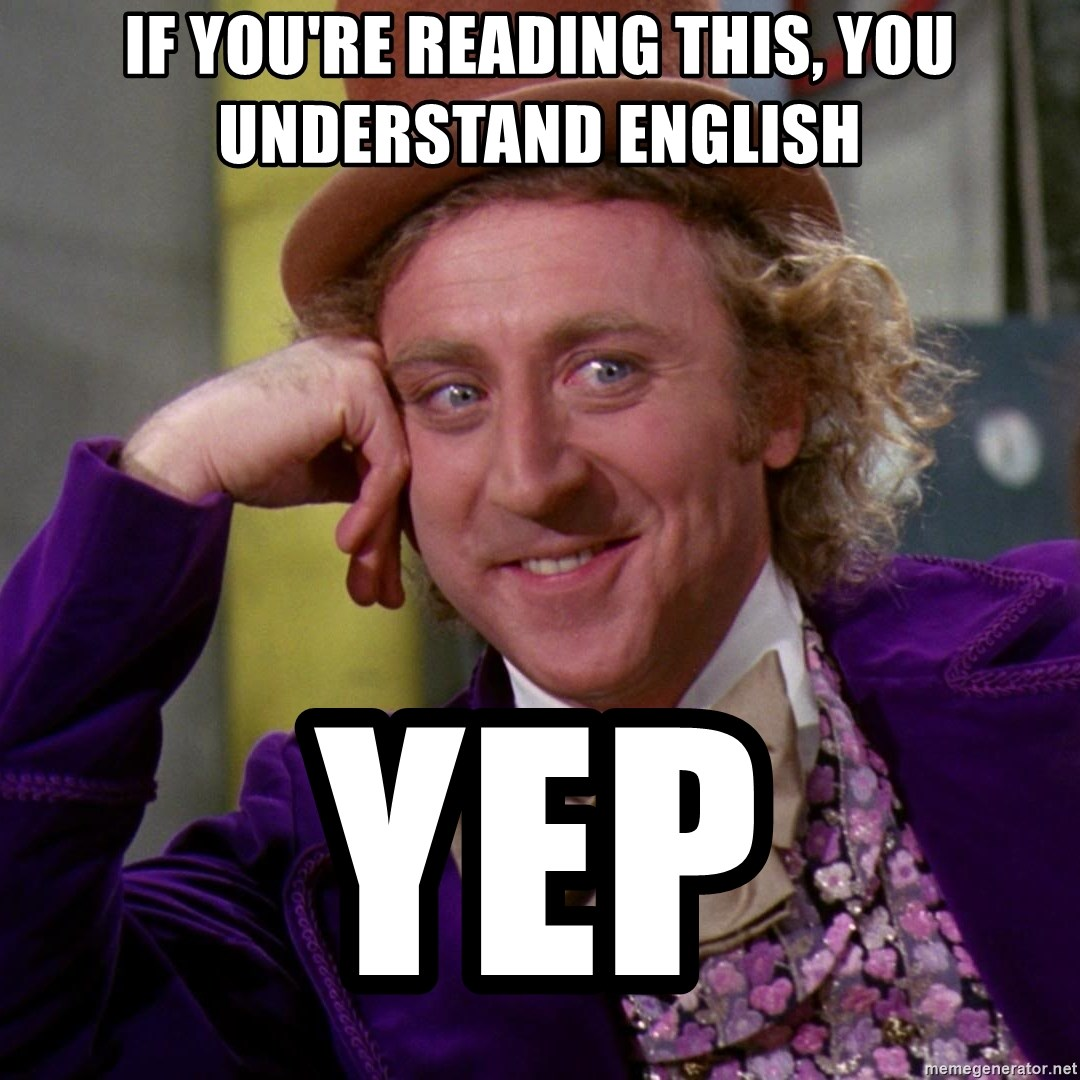 Willy Wonka - if you're reading this, you understand english yep
