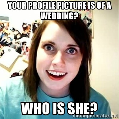 Overly Attached Girlfriend 2 - Your profile picture is of a wedding? Who is she?