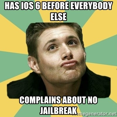 It's typical Dean Winchester  - Has ios 6 before everybody else complains about no jailbreak
