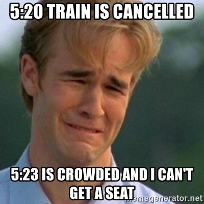 Crying Dawson - 5:20 train is cancelled 5:23 is crowded and i can't get a seat