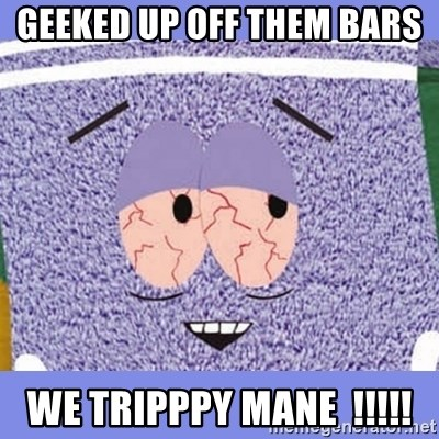 Towelie - Geeked Up Off Them Bars  we tripppy mane  !!!!!