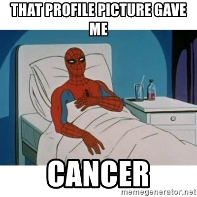 SpiderMan Cancer - That profile picture gave me cancer