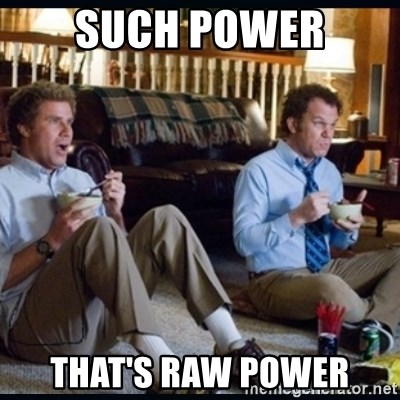 step brothers - such power that's raw power