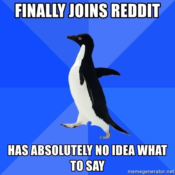Socially Awkward Penguin - Finally joins reddit has absolutely no idea what to say