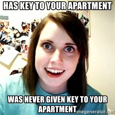 Overly Attached Girlfriend 2 - Has key to your apartment Was never given key to your Apartment