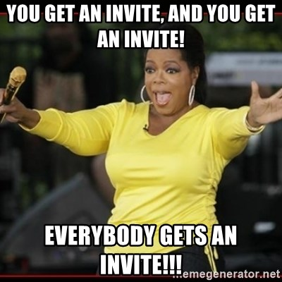 Overly-Excited Oprah!!!  - YOU GET AN INVITE, AND YOU GET AN INVITE! EVERYBODY GETS AN INVITE!!!