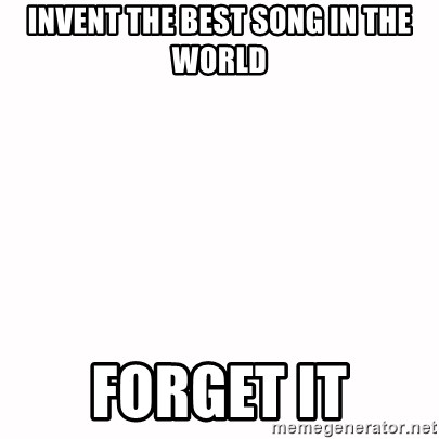 fondo blanco white background - Invent the best song in the world forget it
