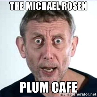 Michael Rosen  - The Michael Rosen  Plum Cafe
