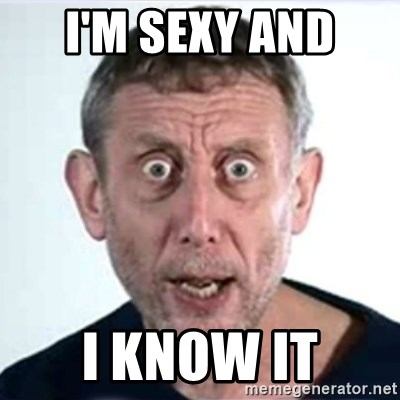 Michael Rosen  - I'm sexy and  I know it