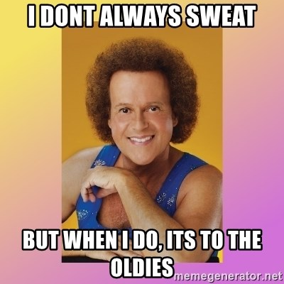 Richard Simmons - I dont always sweat But when i do, its to the oldies