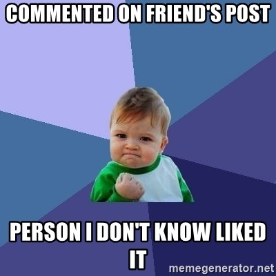 Success Kid - Commented on Friend's Post Person I don't know liked it