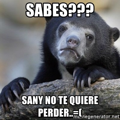 Confession Bear - sabes??? sany no te quiere perder..=(