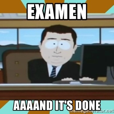 And it's gone - Examen aaaand it's done