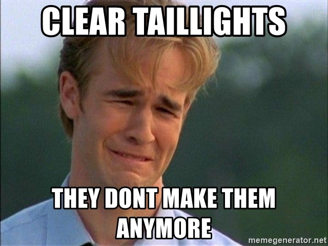 Dawson Crying - Clear taillights they dont make them anymore