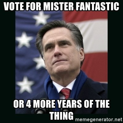 Mitt Romney Meme - vote for mister fantastic or 4 more years of the thing
